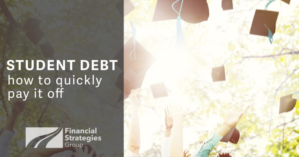 Student Debt - how to quickly pay it off with a little help from Financial Strategies Group!
