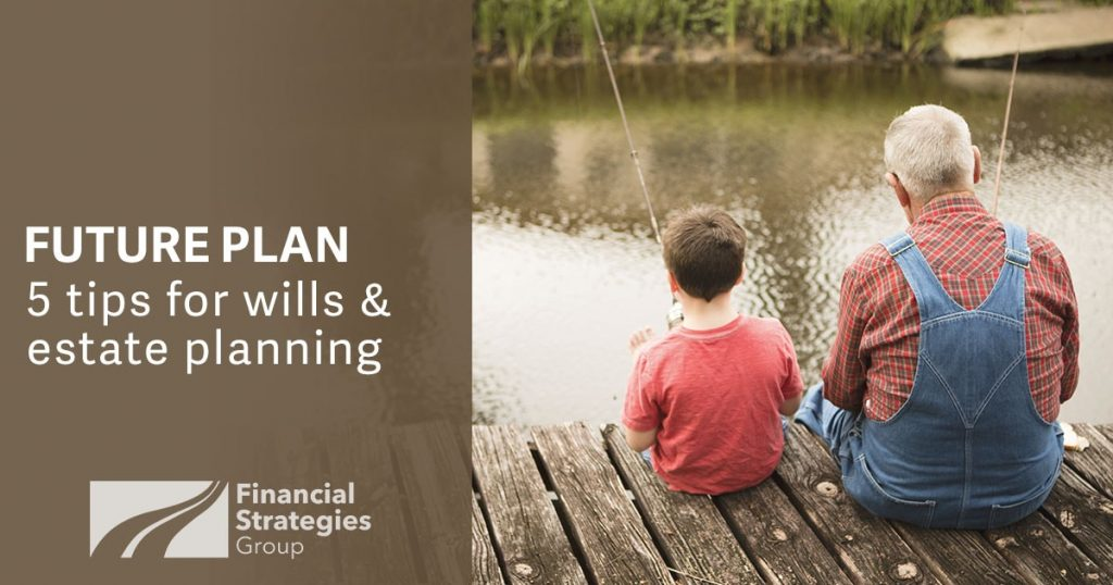 Future Plan. 5 tips for wills and estate planning