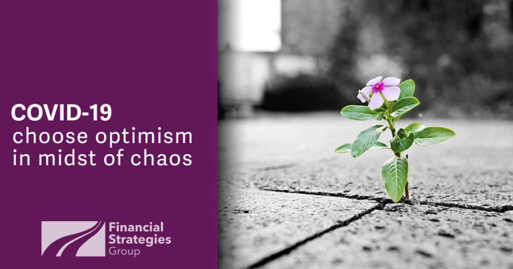 COVID-19: Choose Optimism in the midst of Chaos